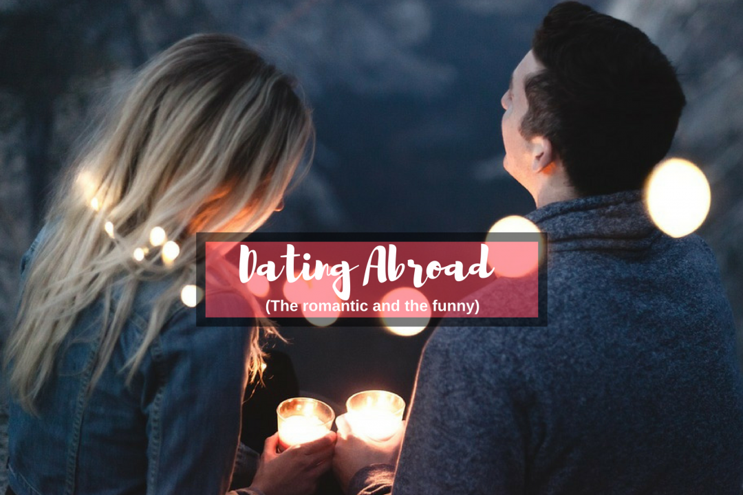 Dating Abroad (the romantic and the funny)